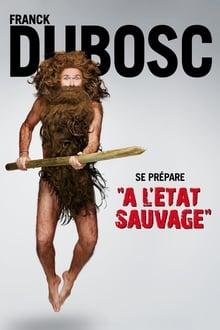 Voir Franck Dubosc : À l'état sauvage en streaming