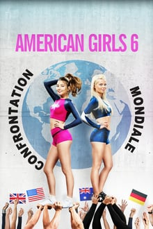 Voir American Girls 6 : Confrontation Mondiale en streaming